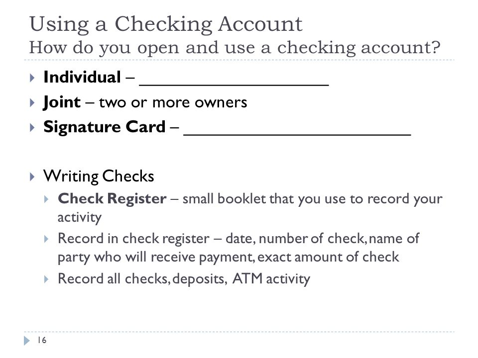 Using a Checking Account How do you open and use a checking account.
