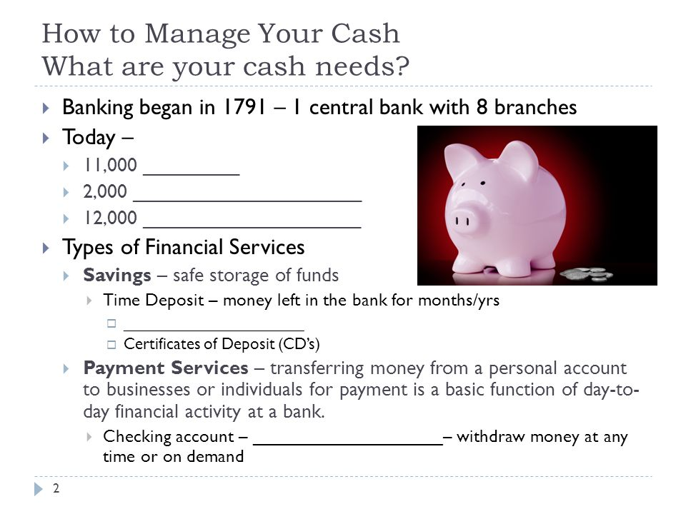 How to Manage Your Cash What are your cash needs.