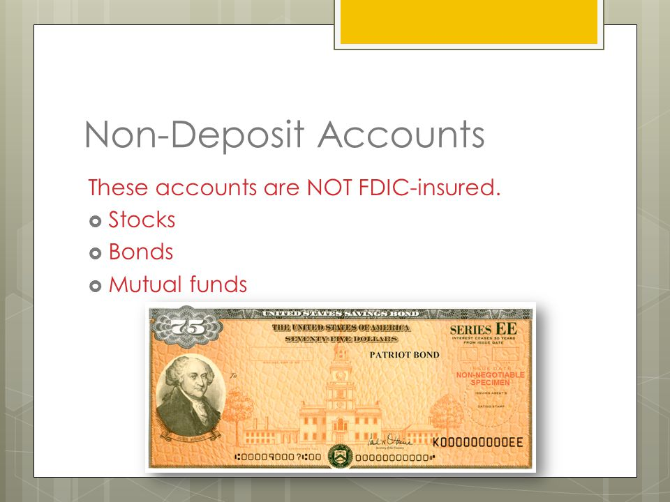 Non-Deposit Accounts These accounts are NOT FDIC-insured.  Stocks  Bonds  Mutual funds