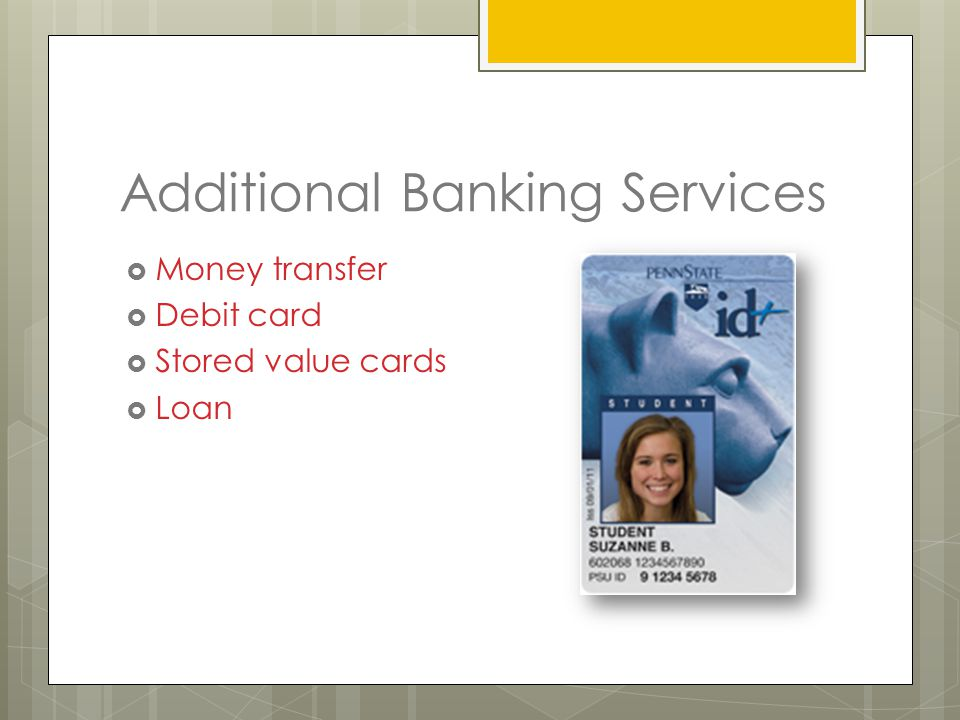 Additional Banking Services  Money transfer  Debit card  Stored value cards  Loan
