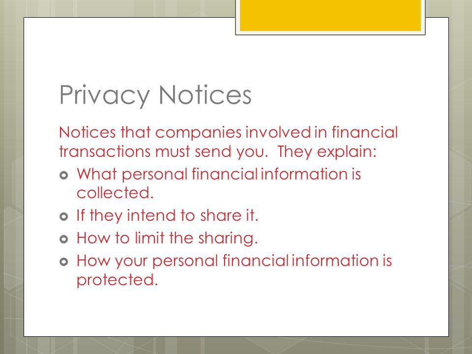 Privacy Notices Notices that companies involved in financial transactions must send you.
