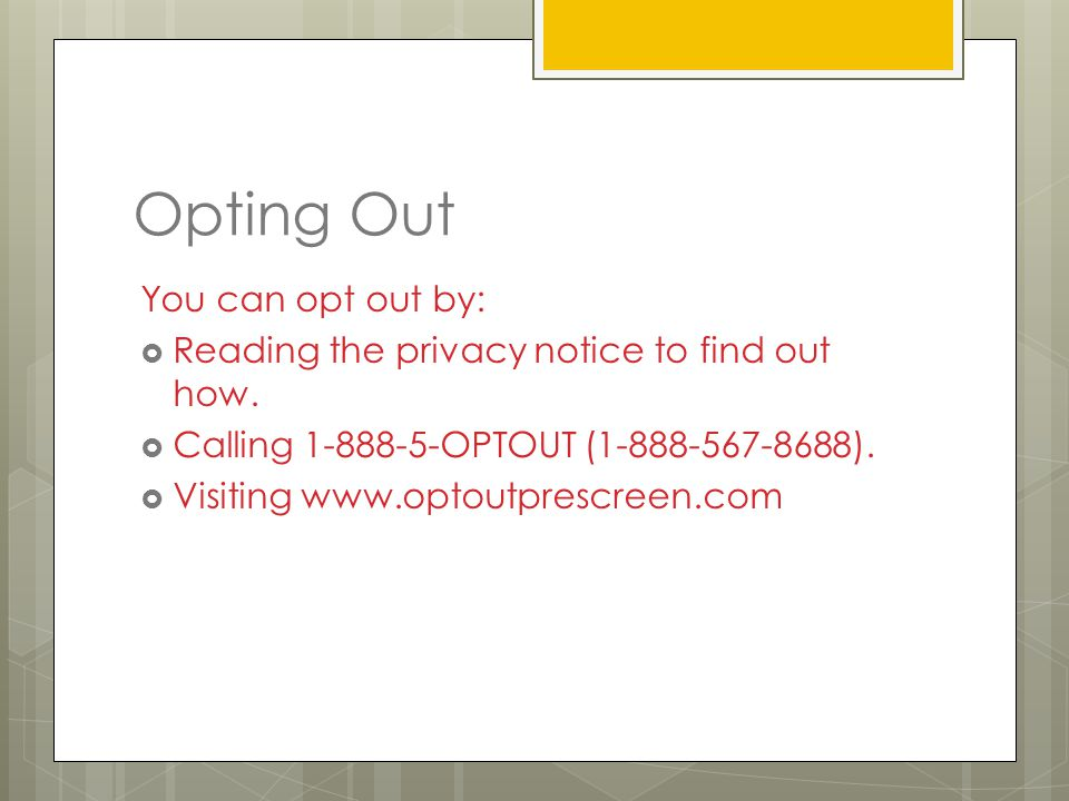 Opting Out You can opt out by:  Reading the privacy notice to find out how.