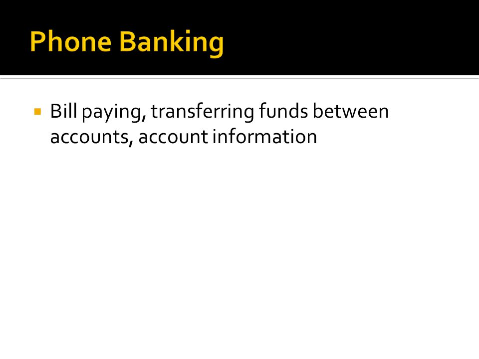  Bill paying, transferring funds between accounts, account information
