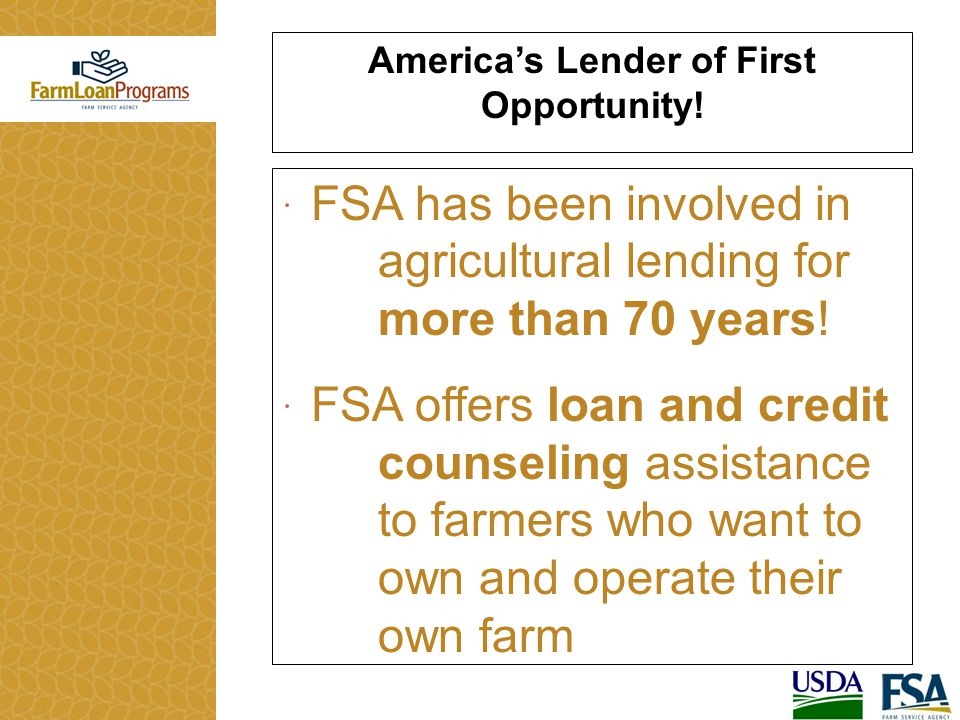  FSA has been involved in agricultural lending for more than 70 years.