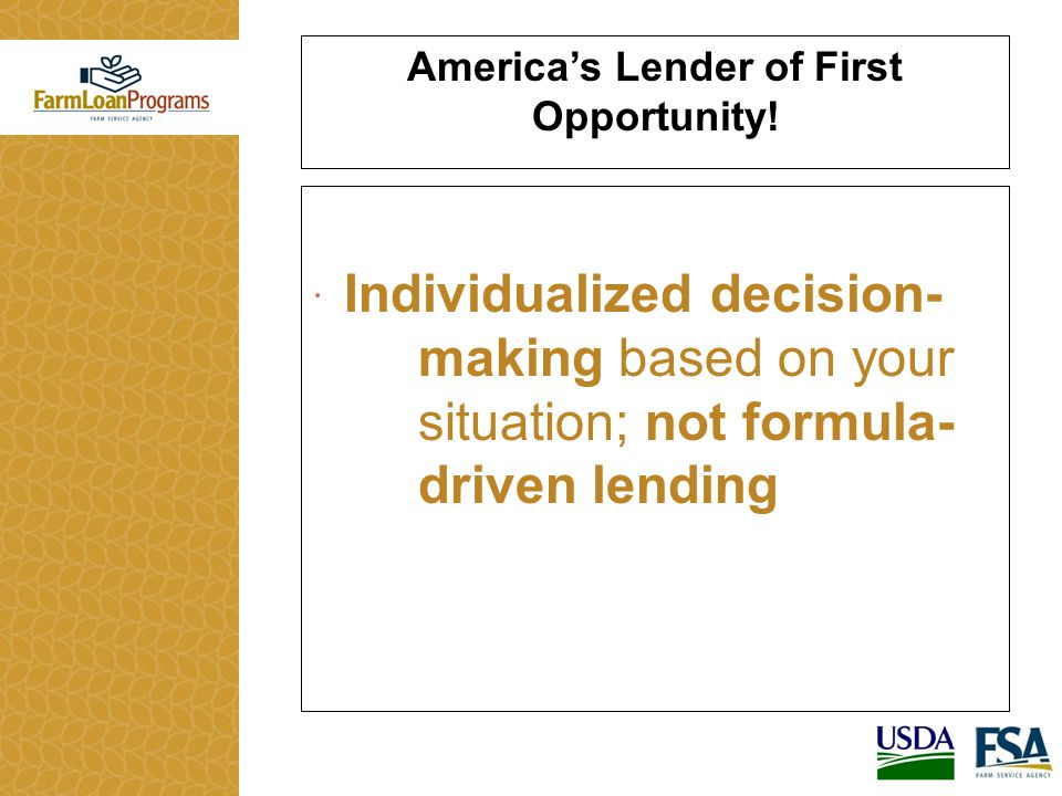  Individualized decision- making based on your situation; not formula- driven lending America's Lender of First Opportunity!
