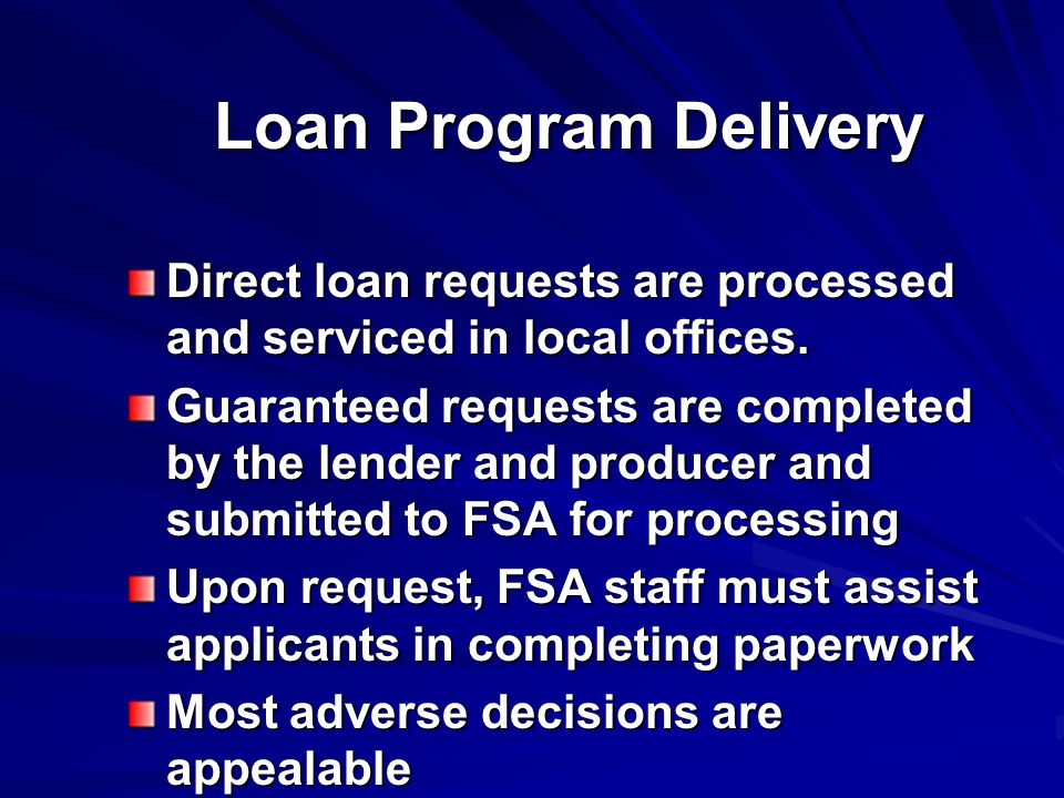 Loan Program Delivery Direct loan requests are processed and serviced in local offices.
