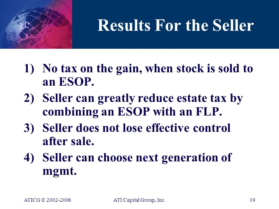 ATICG © ATI Capital Group, Inc.18 Difficult Questions Are you interested in getting some of your investment out of your company without any tax consequences at all.