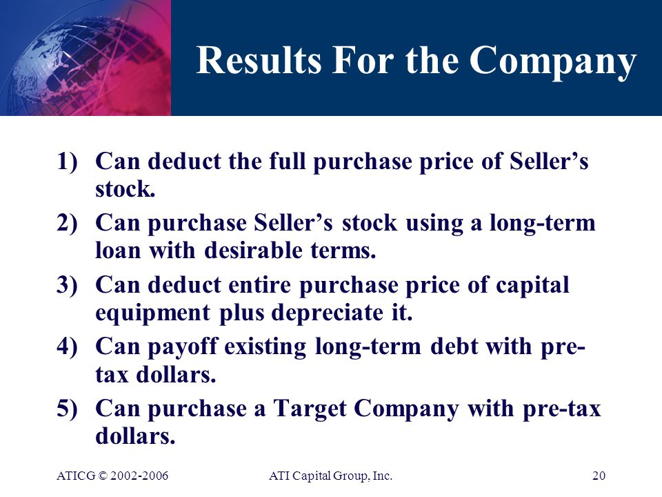 ATICG © ATI Capital Group, Inc.19 Results For the Seller 1)No tax on the gain, when stock is sold to an ESOP.