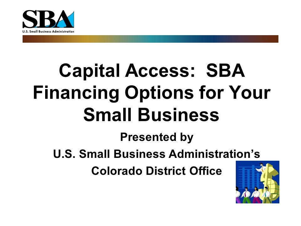 Capital Access: SBA Financing Options for Your Small Business Presented by U.S.