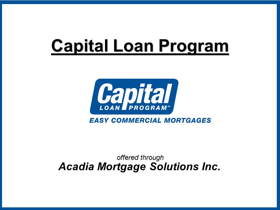 offered through Capital Loan Program Acadia Mortgage Solutions Inc.