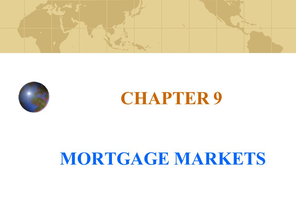 CHAPTER 9 MORTGAGE MARKETS