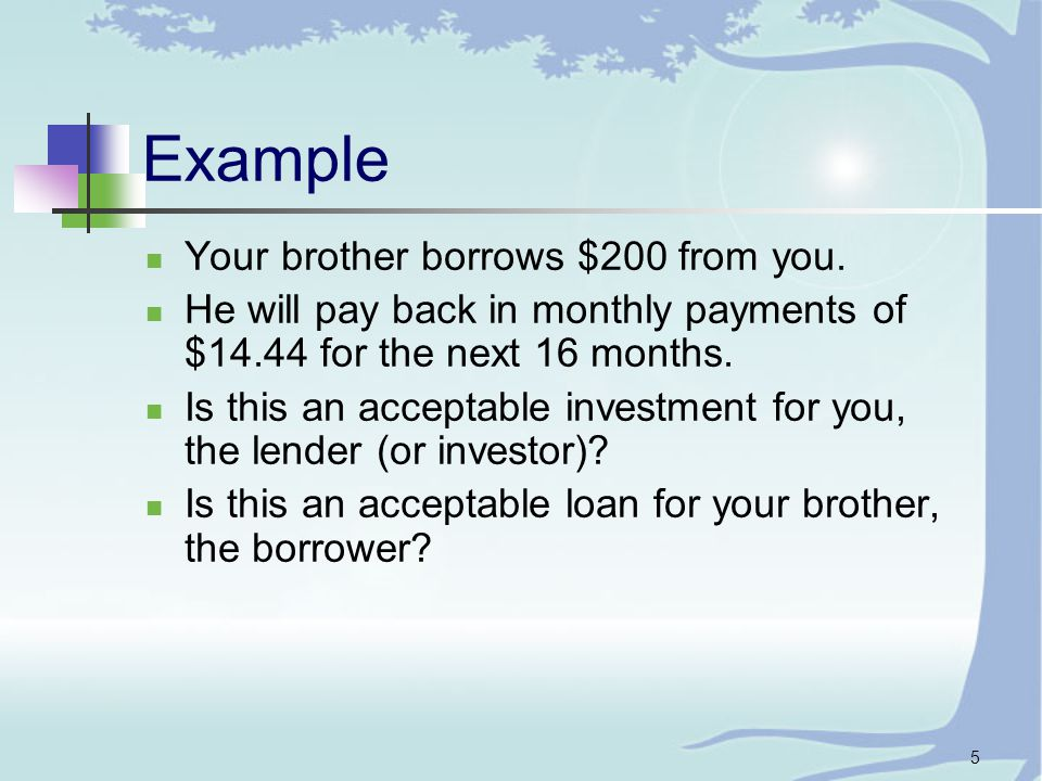 5 Example Your brother borrows $200 from you.