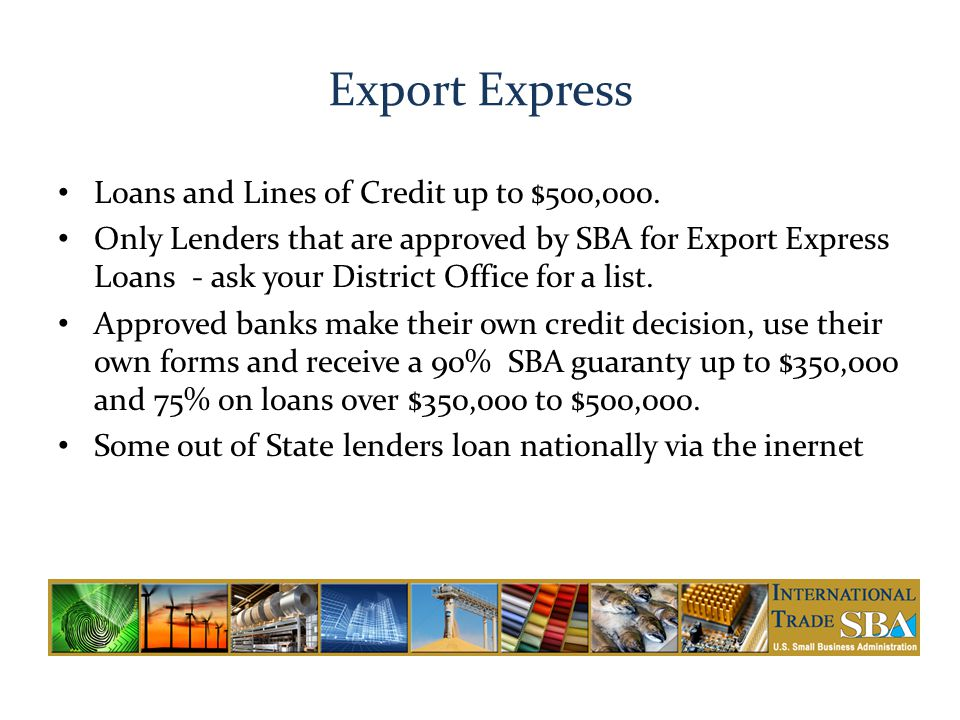 Export Express Loans and Lines of Credit up to $500,000.