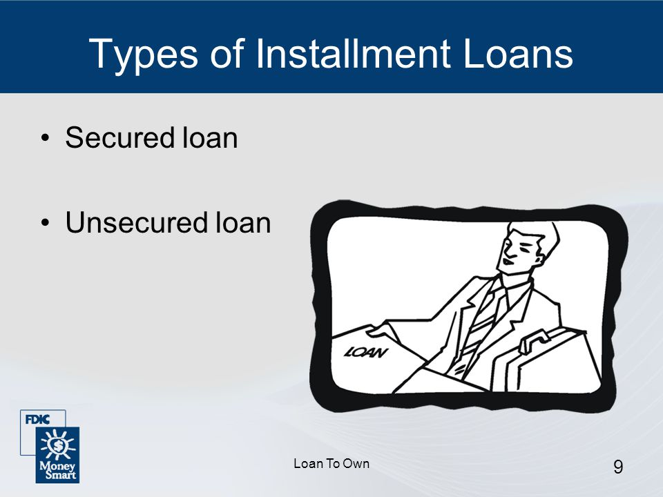 Loan To Own 9 Types of Installment Loans Secured loan Unsecured loan