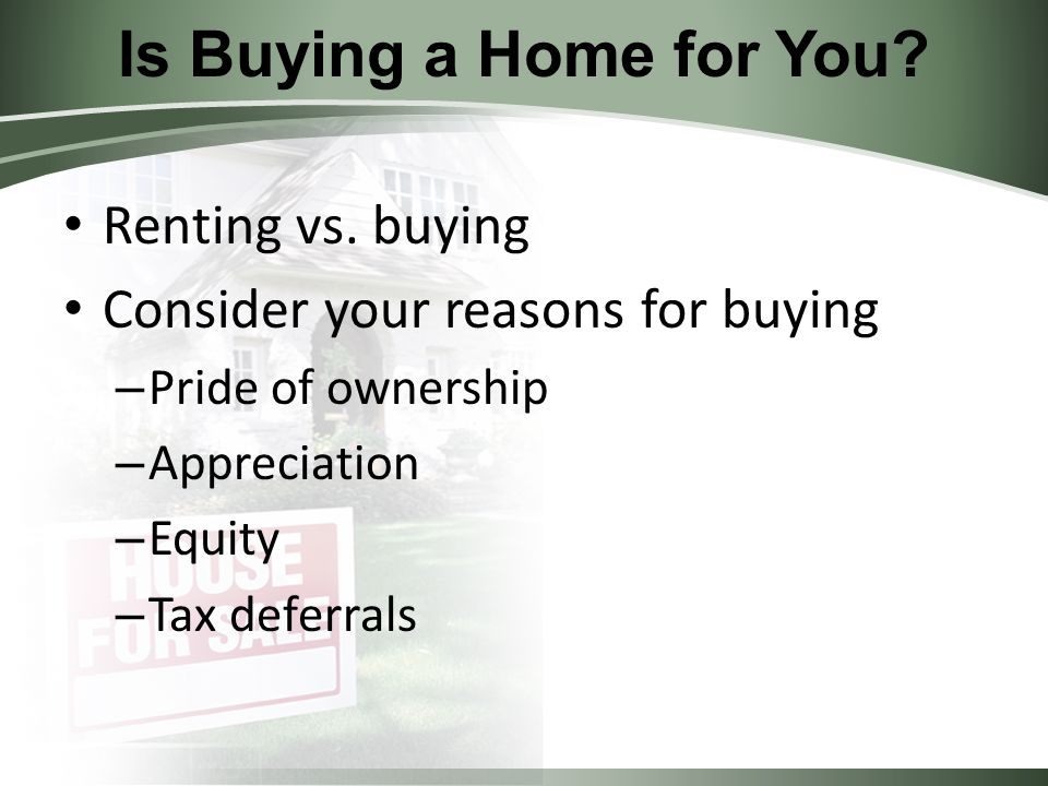 Is Buying a Home for You. Renting vs.