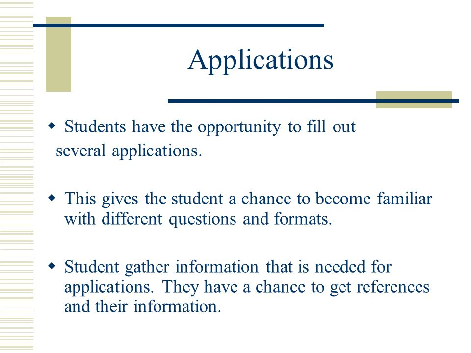 Applications  Students have the opportunity to fill out several applications.
