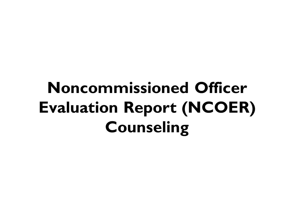 Noncommissioned Officer Evaluation Report NCOER Counseling
