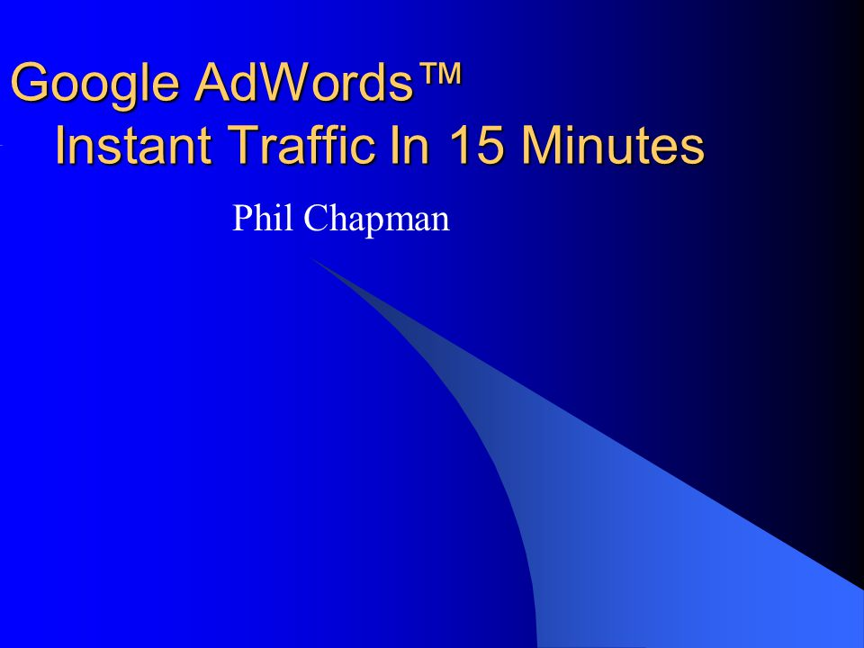 Google AdWords™ Instant Traffic In 15 Minutes Phil Chapman