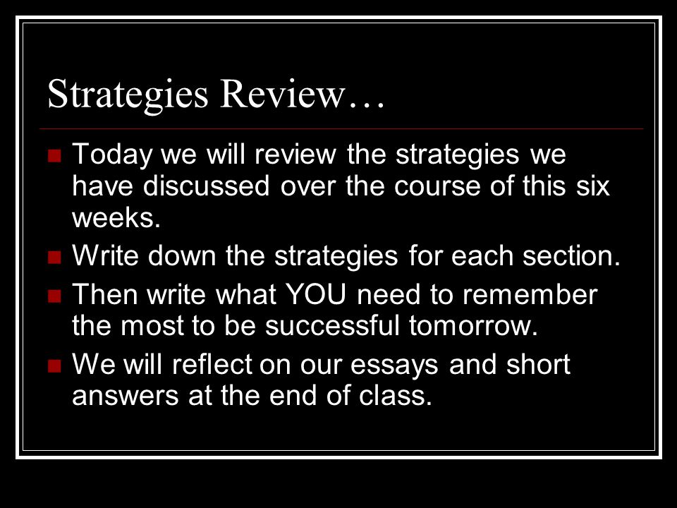 Strategies Review… Today we will review the strategies we have discussed over the course of this six weeks.