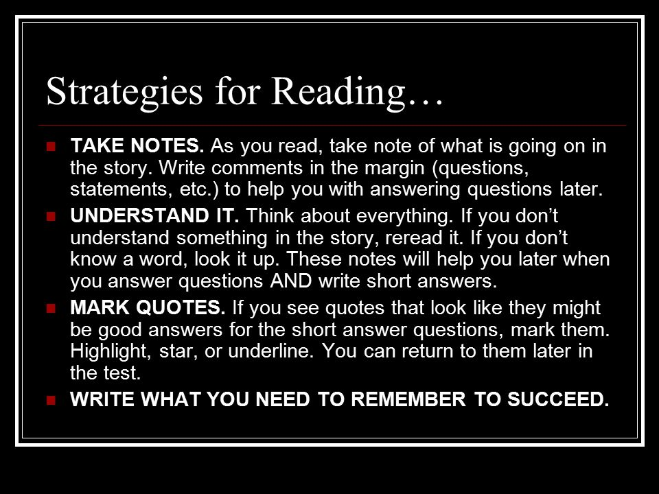 Strategies for Reading… TAKE NOTES. As you read, take note of what is going on in the story.