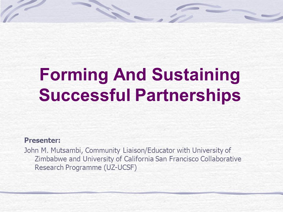 Forming And Sustaining Successful Partnerships Presenter: John M.