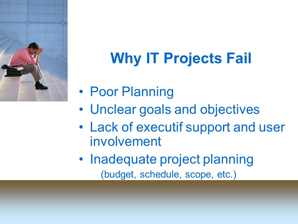 Poor Planning Unclear goals and objectives Lack of executif support and user involvement Inadequate project planning (budget, schedule, scope, etc.)