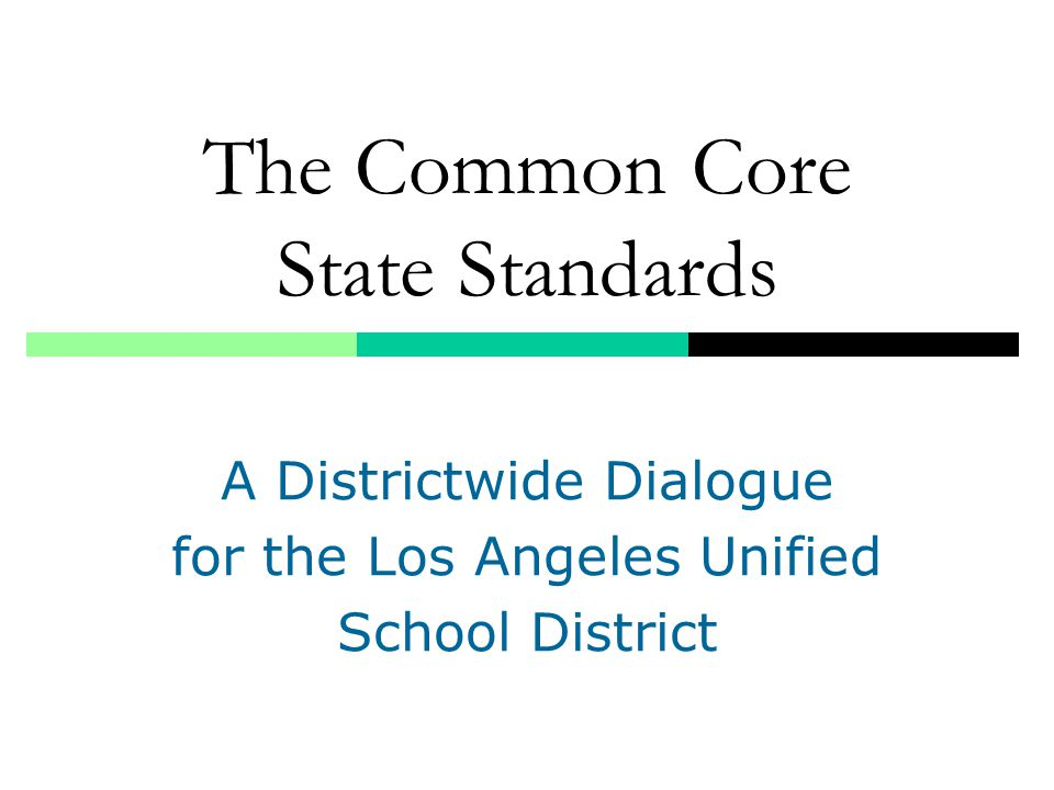The Common Core State Standards A Districtwide Dialogue for the Los Angeles Unified School District