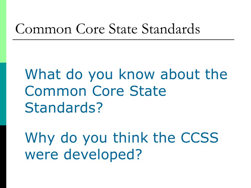 Common Core State Standards What do you know about the Common Core State Standards.
