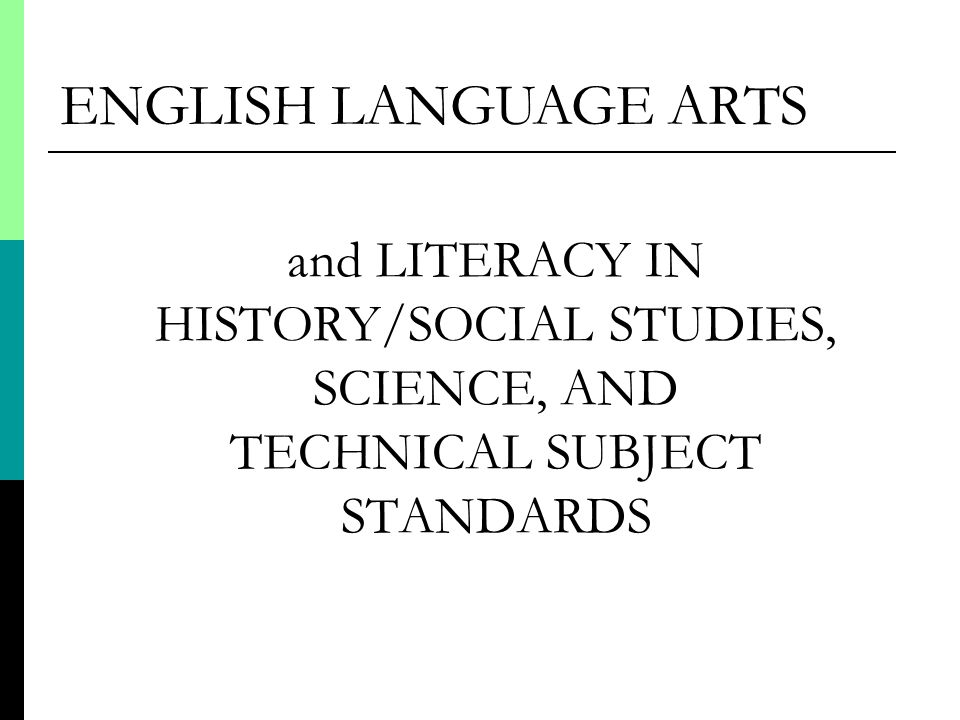 and LITERACY IN HISTORY/SOCIAL STUDIES, SCIENCE, AND TECHNICAL SUBJECT STANDARDS ENGLISH LANGUAGE ARTS