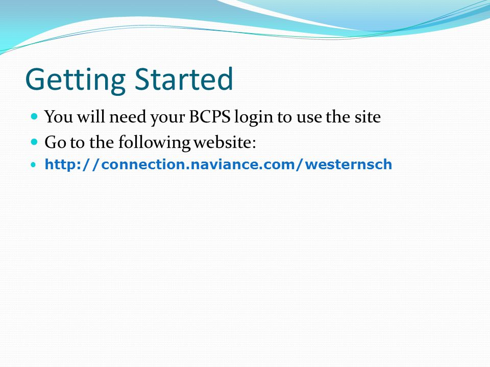 Getting Started You will need your BCPS login to use the site Go to the following website: