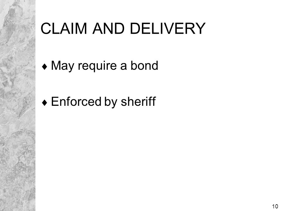 10 CLAIM AND DELIVERY  May require a bond  Enforced by sheriff