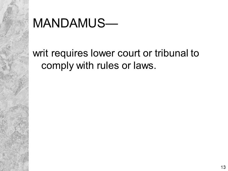 13 MANDAMUS— writ requires lower court or tribunal to comply with rules or laws.