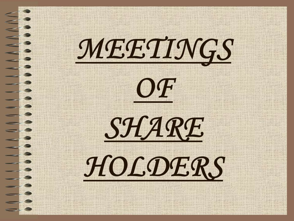 MEETINGS OF SHARE HOLDERS