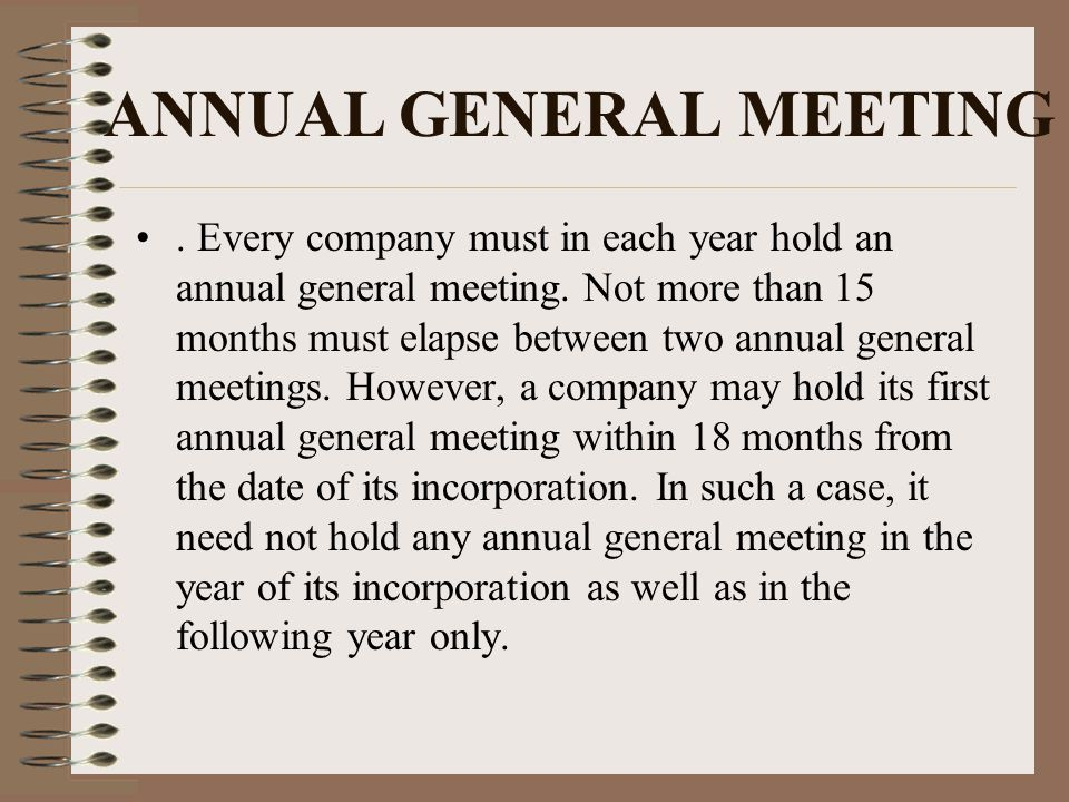 ANNUAL GENERAL MEETING. Every company must in each year hold an annual general meeting.