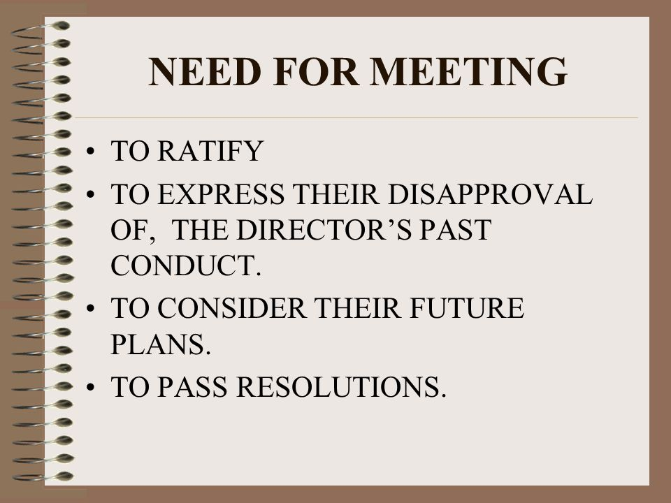 NEED FOR MEETING TO RATIFY TO EXPRESS THEIR DISAPPROVAL OF, THE DIRECTOR'S PAST CONDUCT.