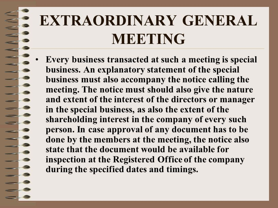 EXTRAORDINARY GENERAL MEETING Every business transacted at such a meeting is special business.