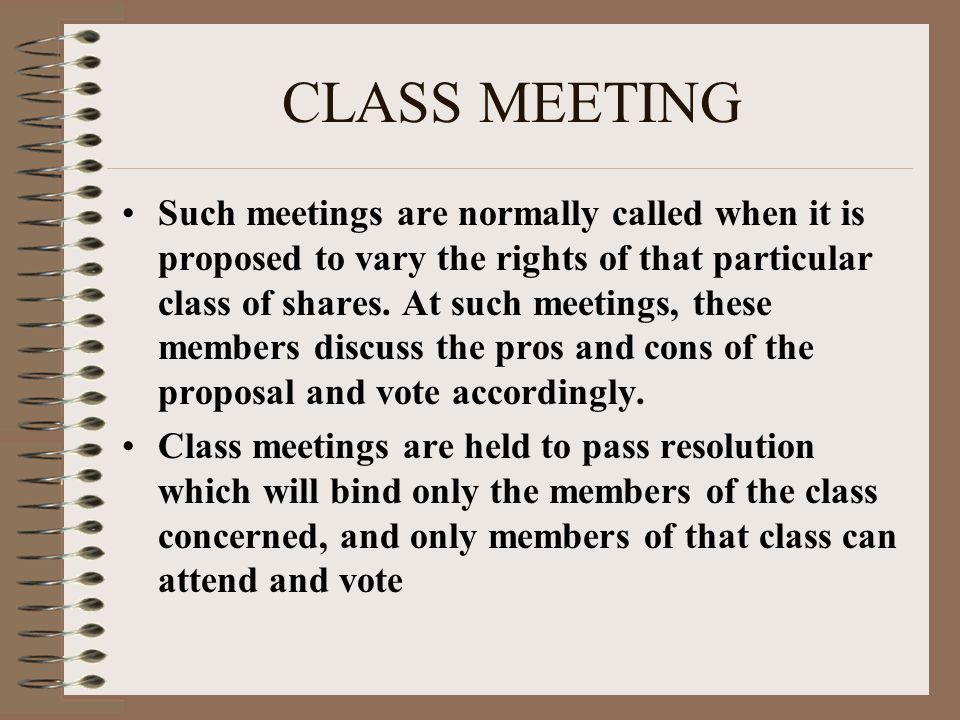 CLASS MEETING Such meetings are normally called when it is proposed to vary the rights of that particular class of shares.
