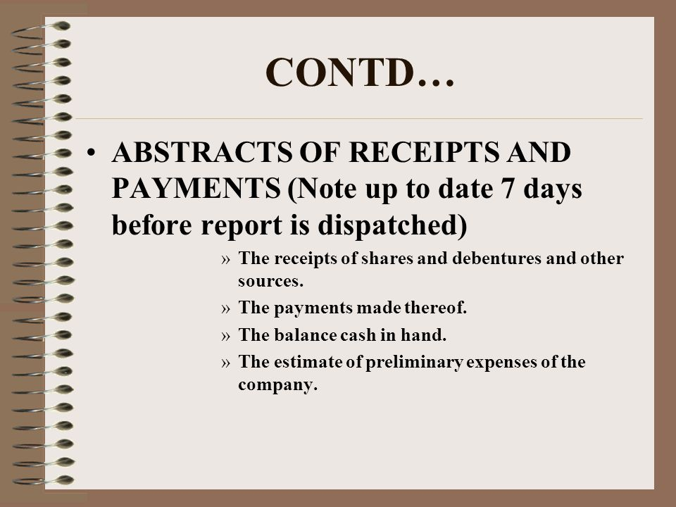 CONTD… ABSTRACTS OF RECEIPTS AND PAYMENTS (Note up to date 7 days before report is dispatched) »The receipts of shares and debentures and other sources.