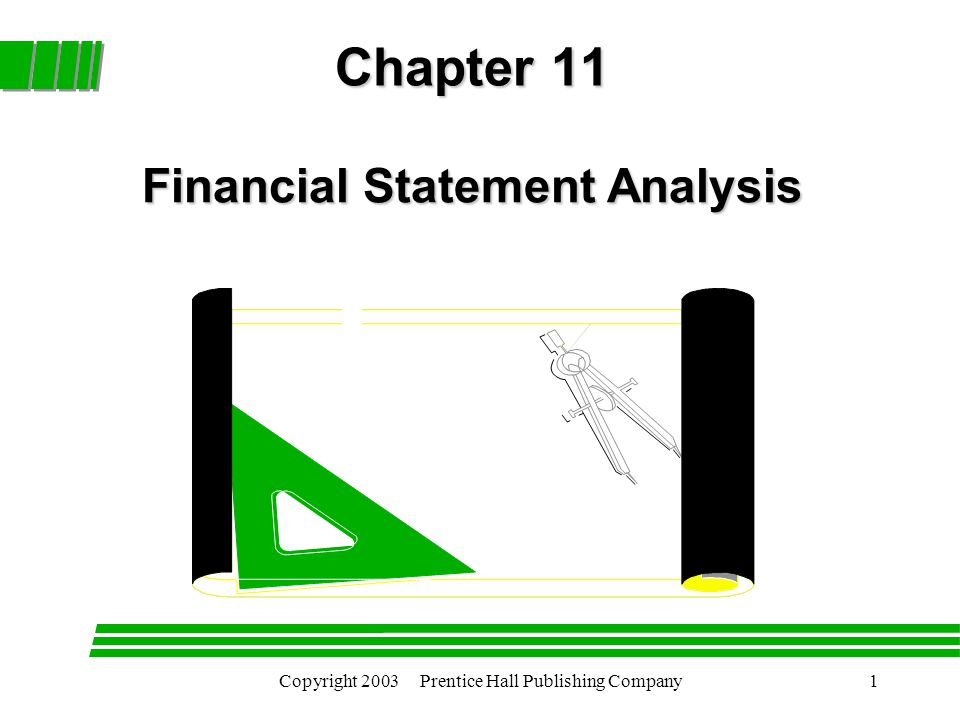 Copyright 2003 Prentice Hall Publishing Company1 Chapter 11 Financial Statement Analysis