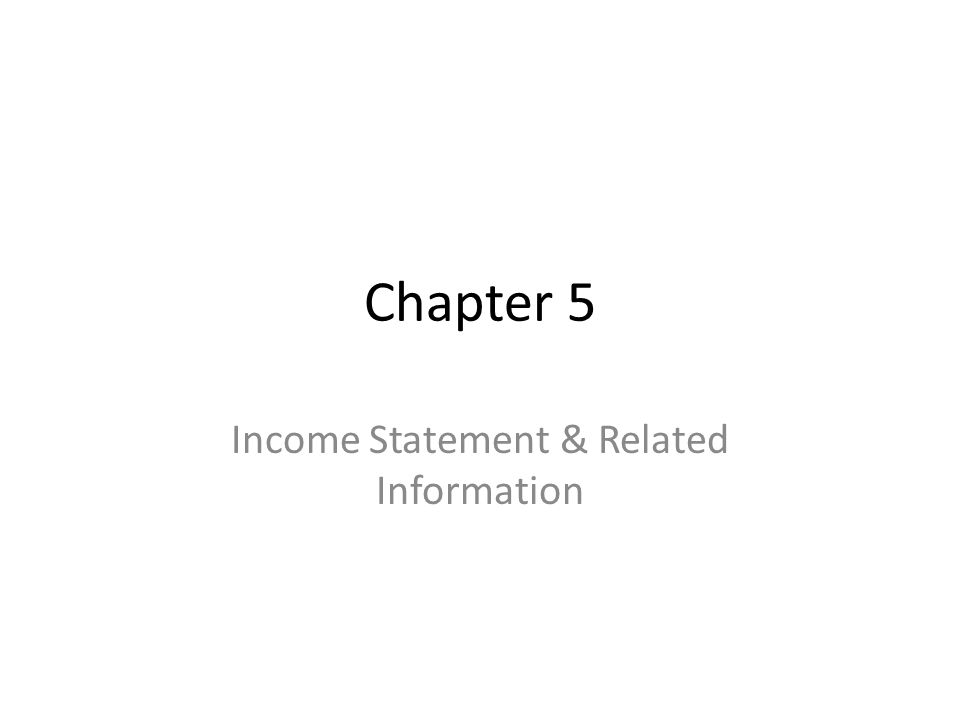 Chapter 5 Income Statement & Related Information