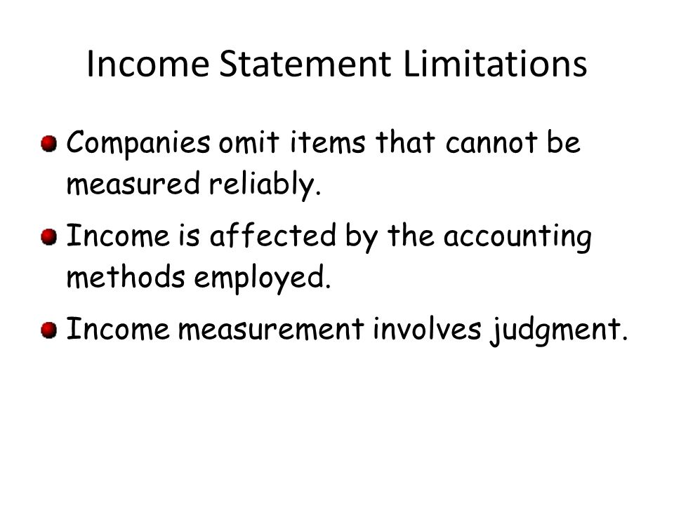 Income Statement Limitations Companies omit items that cannot be measured reliably.