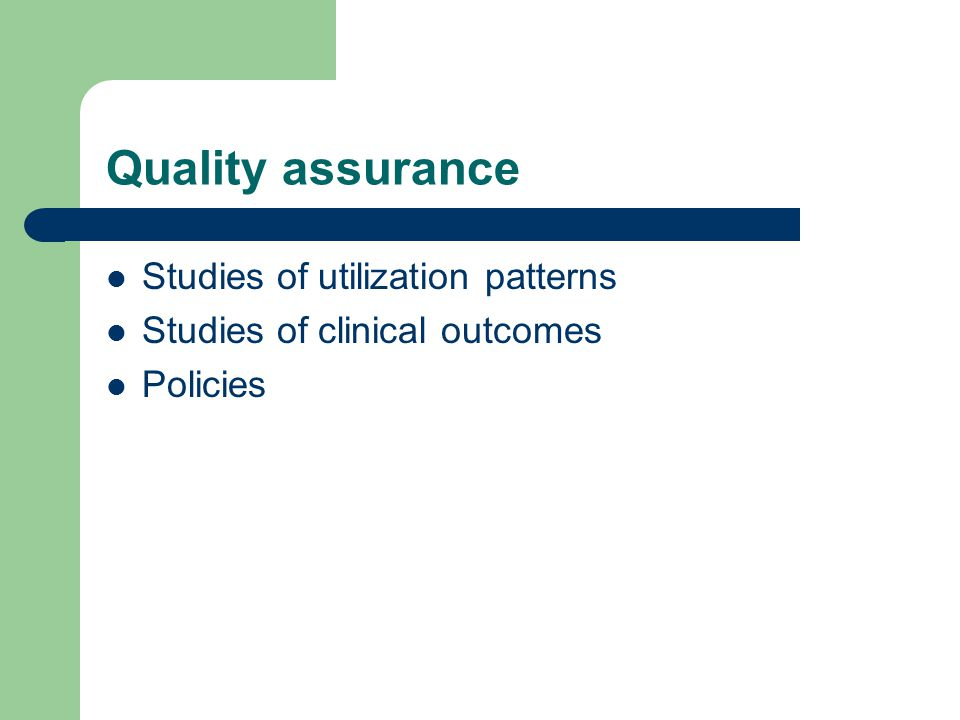Quality assurance Studies of utilization patterns Studies of clinical outcomes Policies