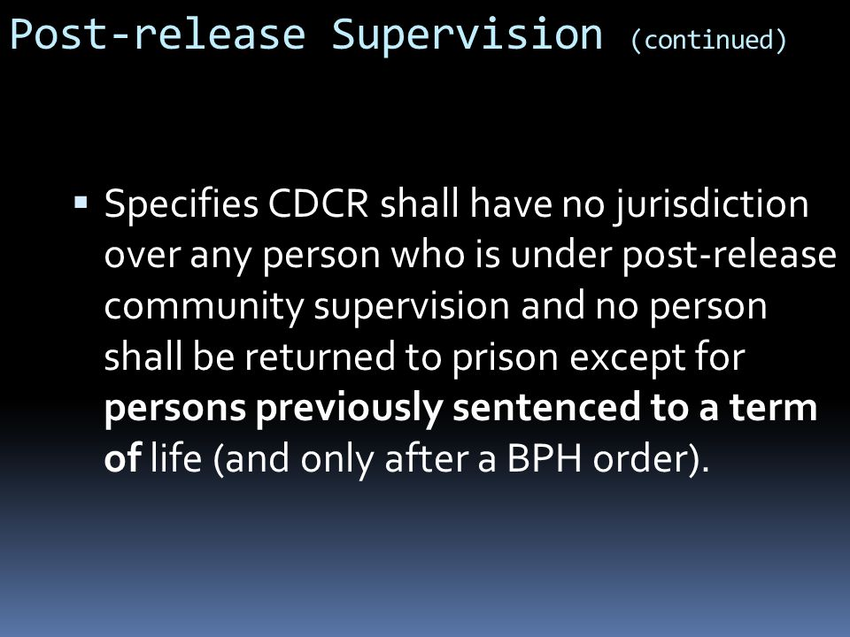  Specifies CDCR shall have no jurisdiction over any person who is under post-release community supervision and no person shall be returned to prison except for persons previously sentenced to a term of life (and only after a BPH order).