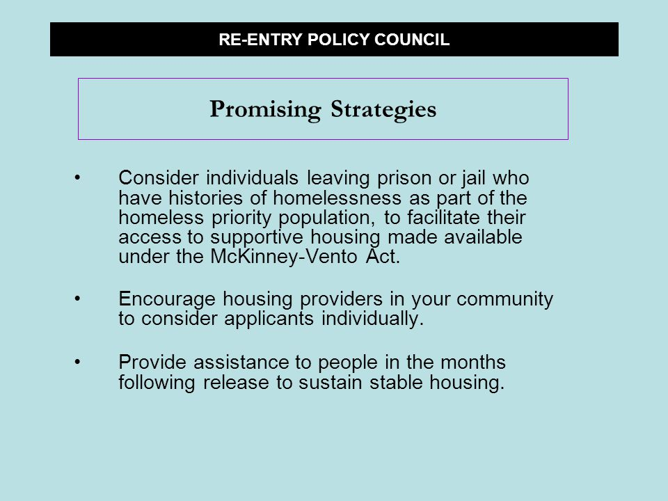 Consider individuals leaving prison or jail who have histories of homelessness as part of the homeless priority population, to facilitate their access to supportive housing made available under the McKinney-Vento Act.