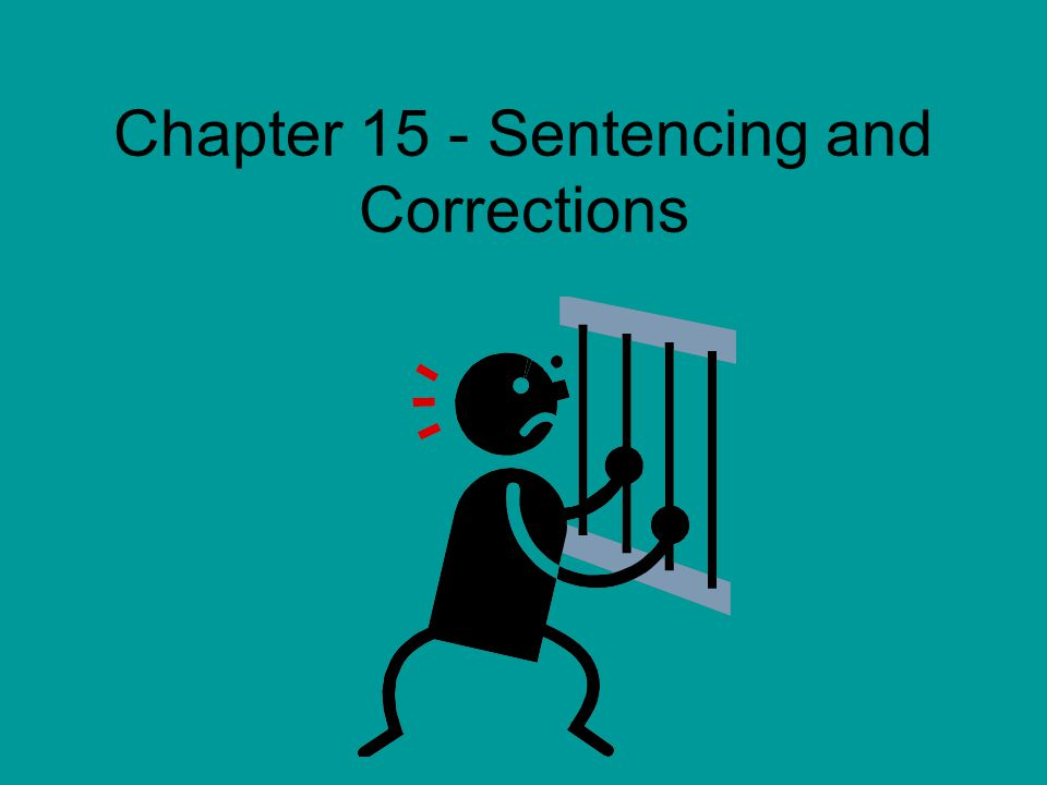Chapter 15 - Sentencing and Corrections
