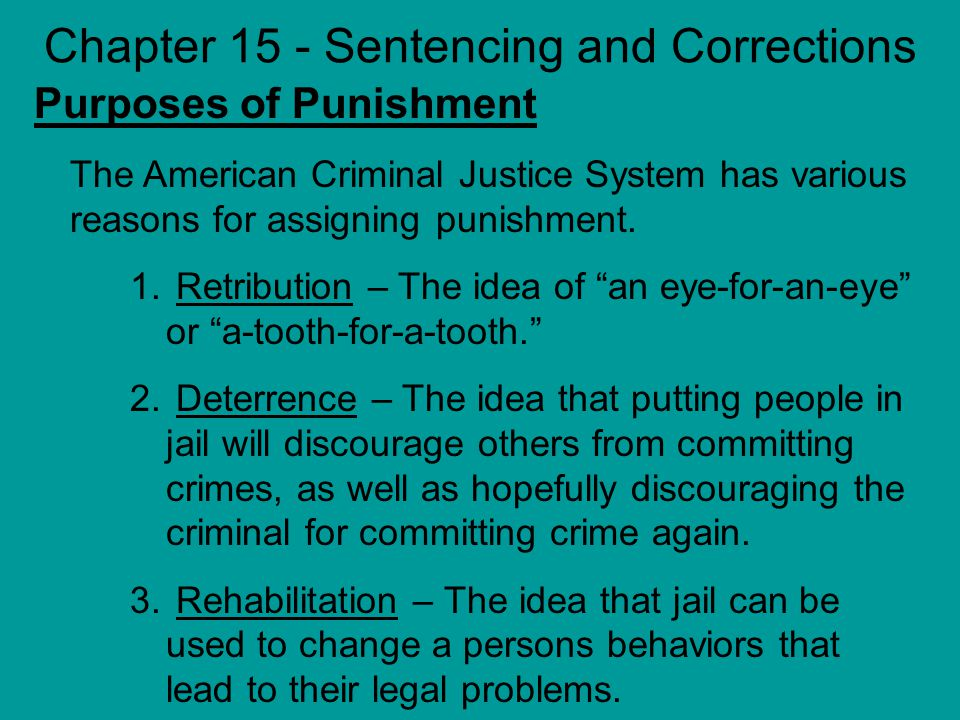 Chapter 15 - Sentencing and Corrections Purposes of Punishment The American Criminal Justice System has various reasons for assigning punishment.