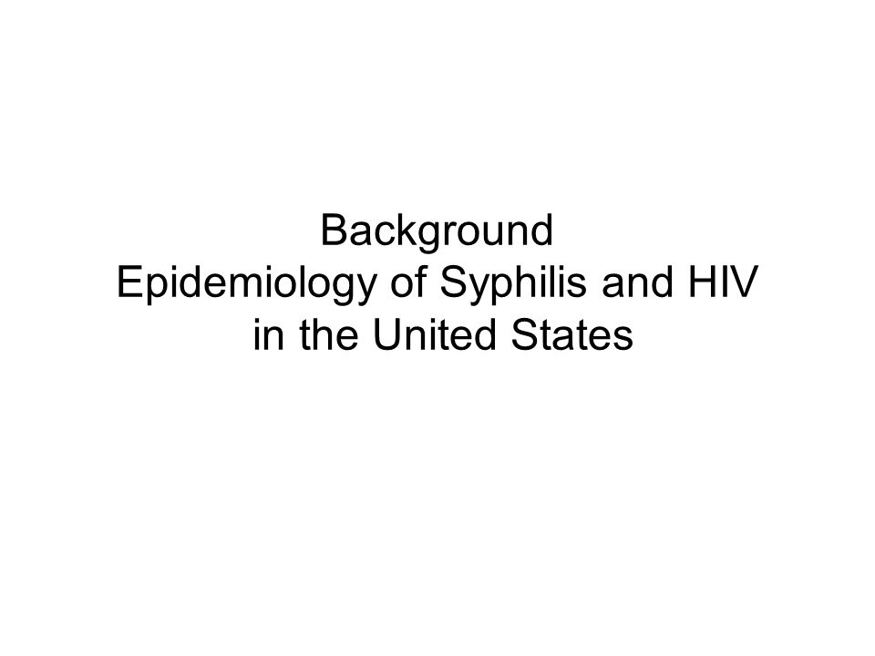 Background Epidemiology of Syphilis and HIV in the United States