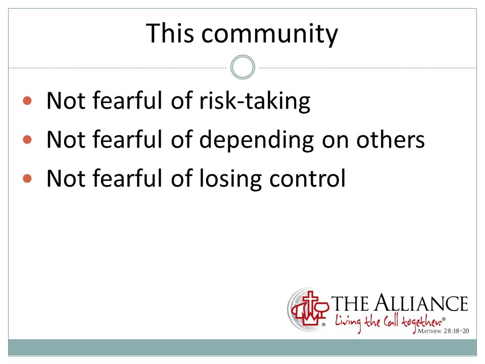 This community Not fearful of risk-taking Not fearful of depending on others Not fearful of losing control