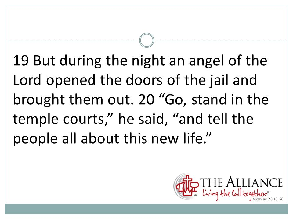 19 But during the night an angel of the Lord opened the doors of the jail and brought them out.