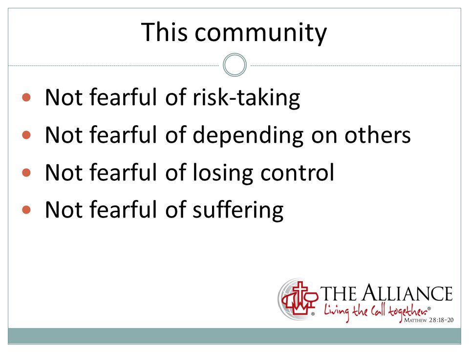 This community Not fearful of risk-taking Not fearful of depending on others Not fearful of losing control Not fearful of suffering